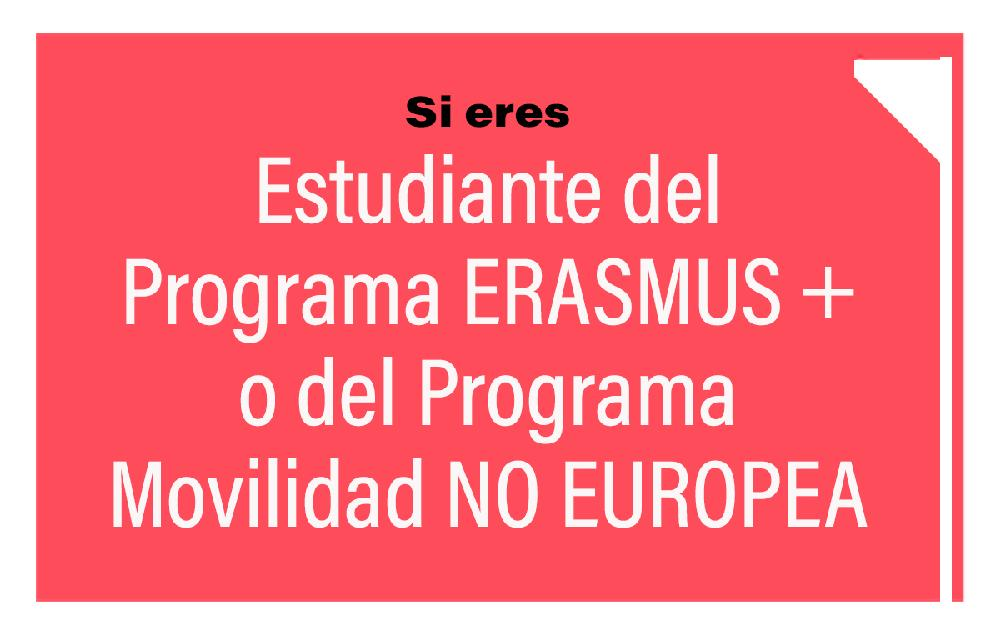 If you are Erasmus + or non european mobility Programme Students