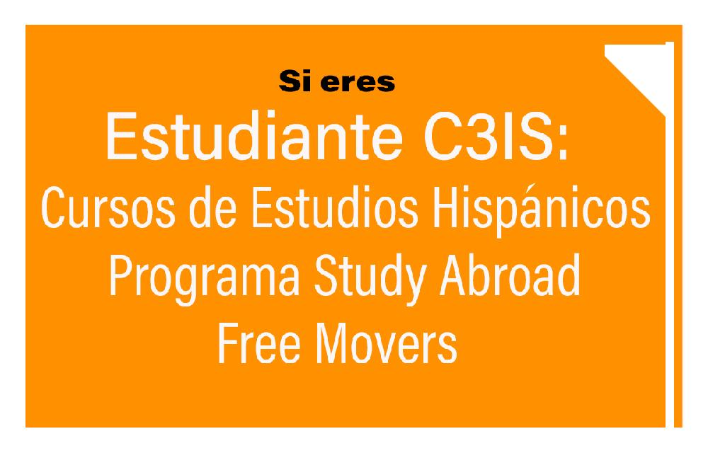If you are C3IS students: Hispanic Studies Courses, Study Abroad Program, Free movers
